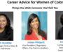 Webinar Recap: Career Advice for Women of Color, Things You Wished Someone Had Told You
