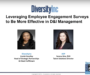 Webinar Recap: Leveraging Employee Engagement Surveys to Be More Effective in D&I Management