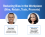 Webinar Recap: Reducing Bias in the Workplace: Hire, Retain, Train, Promote