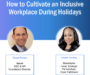 Webinar Recap: How to Cultivate an Inclusive Workplace During Holidays