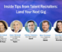 Webinar Recap: Inside Tips from Talent Recruiters – Land Your Next Gig