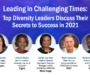 Webinar Recap: Leading in Challenging Times — Top Diversity Leaders Discuss Their Secrets to Success in 2021
